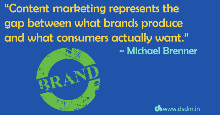 """Content marketing represents the gap between what brands produce and what consumers actually want."" ~ Michael Brenner-dsdm4"