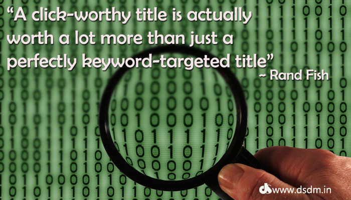 a click-worthy title is actually worth a lot more than just a perfectly keyword-targeted title ~ @randfish - seo quotes