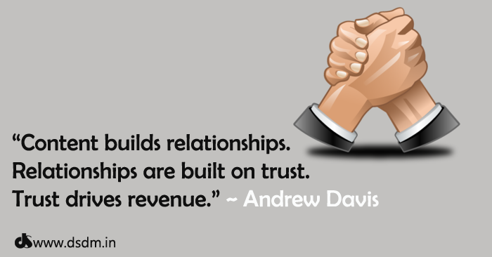 """Content builds relationships. Relationships are built on trust. Trust drives revenue."" ~ Andrew Davis - content marketing quotes"