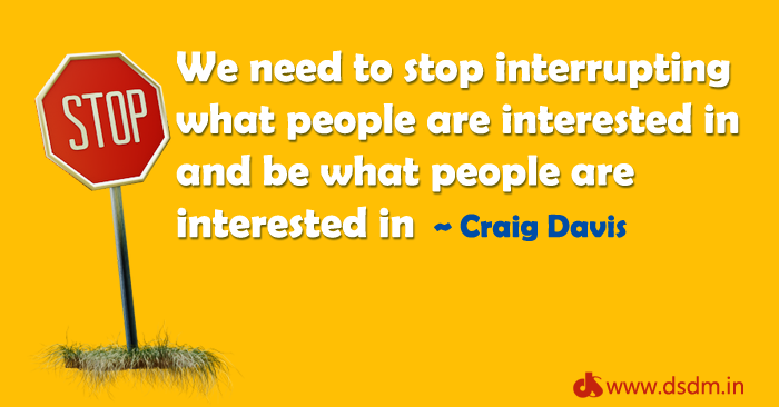 We need to stop interrupting what people are interested in and be what people are interested in - Content Marketing quotes